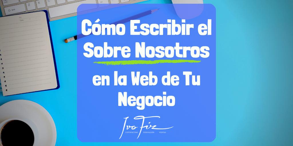 Cómo Escribir el Sobre Nosotros de la Web de Tu Negocio